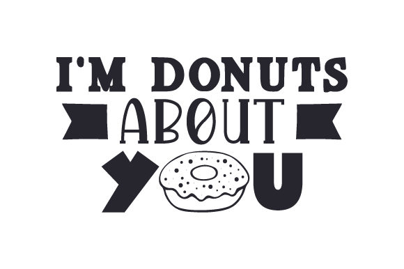 I'm Donuts About You Quotes Craft Cut File By Creative Fabrica Crafts - Image 1
