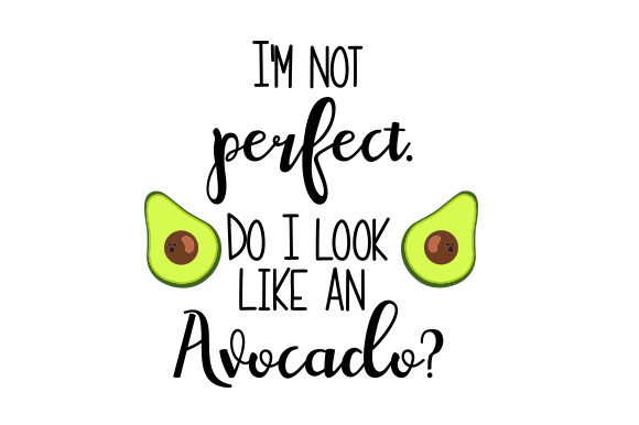 Download Free I M Not Perfect Do I Look Like An Avocado Archivos De Corte Svg for Cricut Explore, Silhouette and other cutting machines.