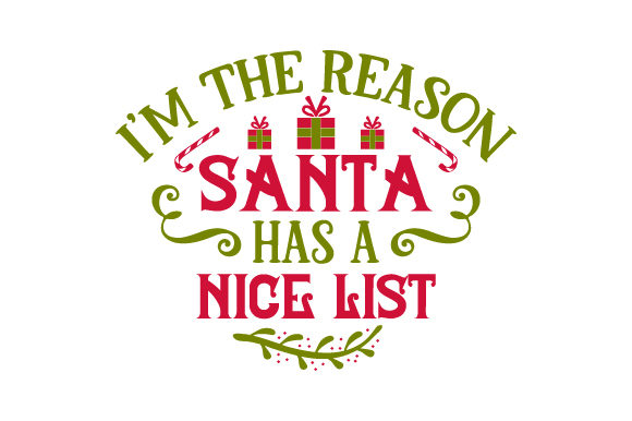 Download Free I M The Reason Santa Has A Nice List Svg Cut File By Creative for Cricut Explore, Silhouette and other cutting machines.