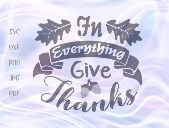 Download Free In Everything Give Thanks Graphic By Digitals By Hanna for Cricut Explore, Silhouette and other cutting machines.