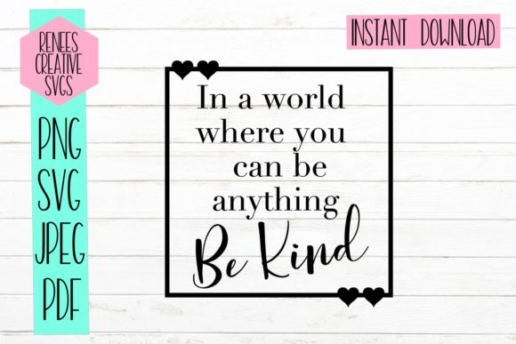 Download Free In A World Where You Can Be Anything Be Kind Graphic By for Cricut Explore, Silhouette and other cutting machines.