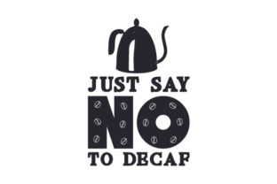 Just Say No to Decaf Craft Design By Creative Fabrica Crafts