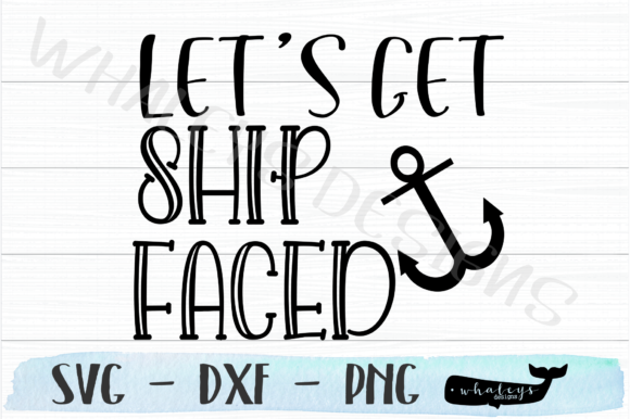 Download Free Let S Get Ship Faced Graphic By Whaleysdesigns Creative Fabrica for Cricut Explore, Silhouette and other cutting machines.