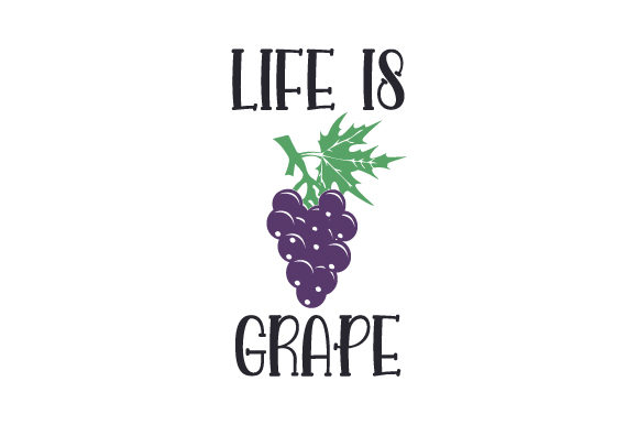 Life is Grape Quotes Craft Cut File By Creative Fabrica Crafts - Image 1