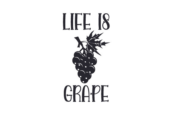 Life is Grape Quotes Craft Cut File By Creative Fabrica Crafts - Image 2
