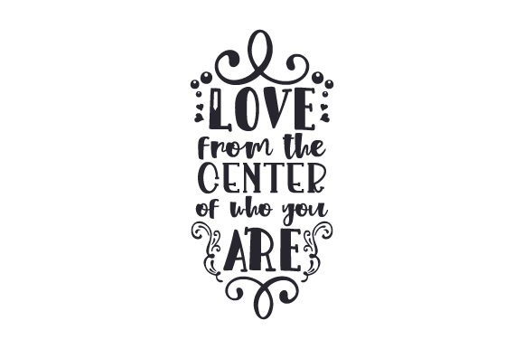 Download Free Love From The Center Of Who You Are Svg Cut File By Creative for Cricut Explore, Silhouette and other cutting machines.
