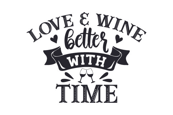 Love & Wine, Better with Time Wine Craft Cut File By Creative Fabrica Crafts