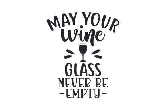 Download Free May Your Wine Glass Never Be Empty Svg Cut File By Creative for Cricut Explore, Silhouette and other cutting machines.