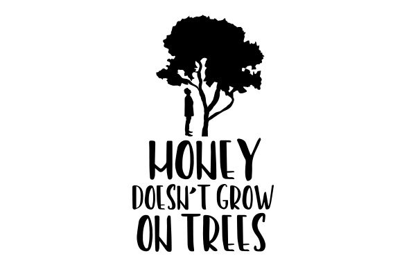 Money Doesn't Grow on Trees Quotes Craft Cut File By Creative Fabrica Crafts