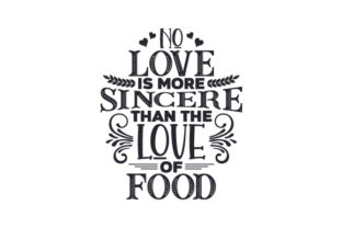 No Love is More Sincere Than the Love of Food Craft Design By Creative Fabrica Crafts