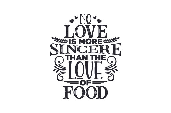 No Love is More Sincere Than the Love of Food Quotes Craft Cut File By Creative Fabrica Crafts - Image 1