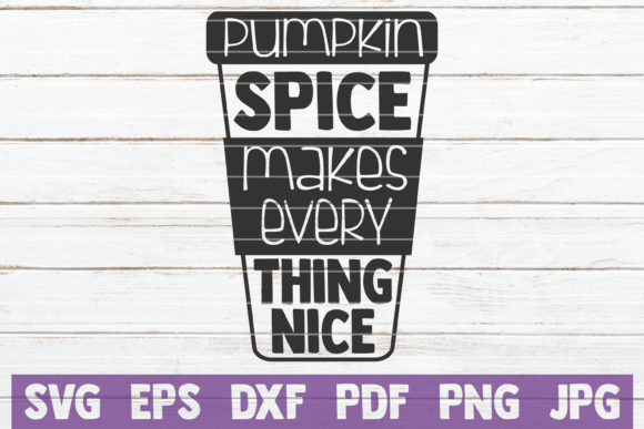 Pumpkin Spice Makes Everything Nice Graphic Graphic Templates By MintyMarshmallows