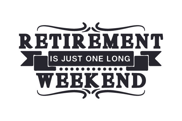 Retirement is Just One Long Weekend Craft Design By Creative Fabrica Crafts Image 1