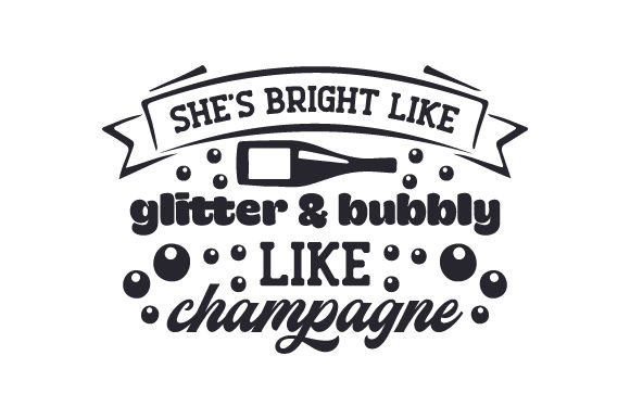 Download Free She S Bright Like Glitter Bubbly Like Champagne Svg Cut File for Cricut Explore, Silhouette and other cutting machines.