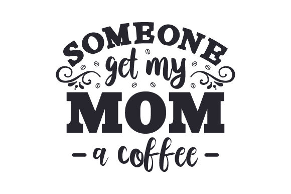 Download Free Someone Get My Mom A Coffee Svg Cut File By Creative Fabrica for Cricut Explore, Silhouette and other cutting machines.