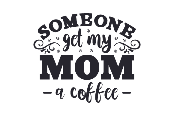 Download Free Someone Get My Mom A Coffee Svg Plotterdatei Von Creative for Cricut Explore, Silhouette and other cutting machines.