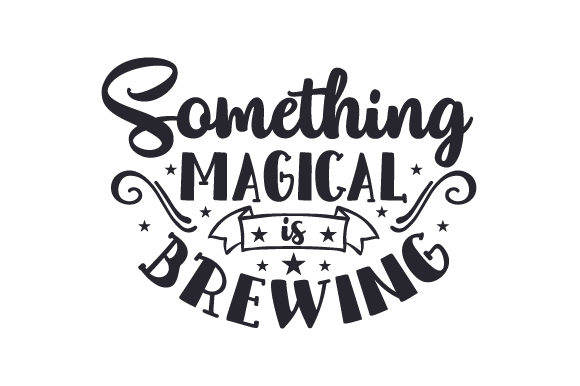 Something Magical is Brewing Coffee Craft Cut File By Creative Fabrica Crafts