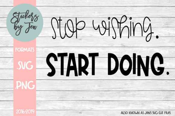 Download Free Stop Wishing Start Doing Graphic By Jens Svg Cut Files for Cricut Explore, Silhouette and other cutting machines.