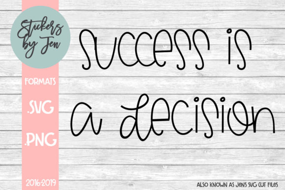 Download Free Success Is A Decision Graphic By Stickers By Jennifer Creative for Cricut Explore, Silhouette and other cutting machines.