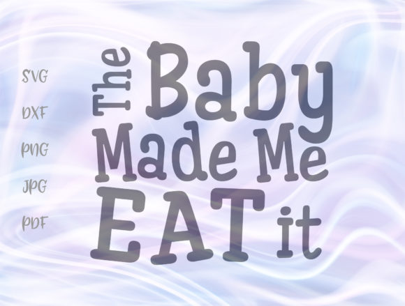 Download Free The Baby Made E Eat It Graphic By Digitals By Hanna Creative for Cricut Explore, Silhouette and other cutting machines.