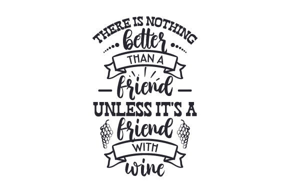 Download Free There Is Nothing Better Than A Friend Unless It S A Friend With for Cricut Explore, Silhouette and other cutting machines.