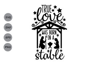 Download Free True Love Was Born In A Stable Graphic By Cosmosfineart for Cricut Explore, Silhouette and other cutting machines.