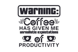 Warning: Coffee Has Given Me Unrealistic Expectations of Productivity Craft Design By Creative Fabrica Crafts