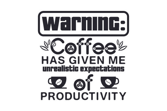 Warning: Coffee Has Given Me Unrealistic Expectations of Productivity