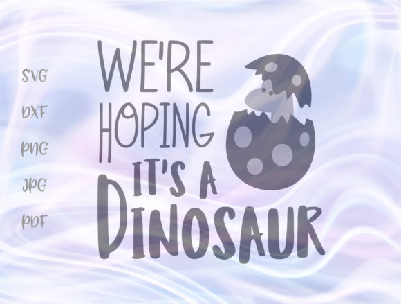 Print on Demand: We're Hoping It's a Dinosaur Gráfico Crafts Por Digitals by Hanna