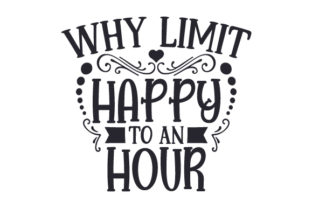 Why Limit Happy to an Hour Craft Design By Creative Fabrica Crafts