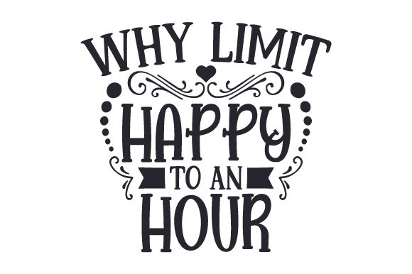 Download Free Why Limit Happy To An Hour Svg Cut File By Creative Fabrica for Cricut Explore, Silhouette and other cutting machines.