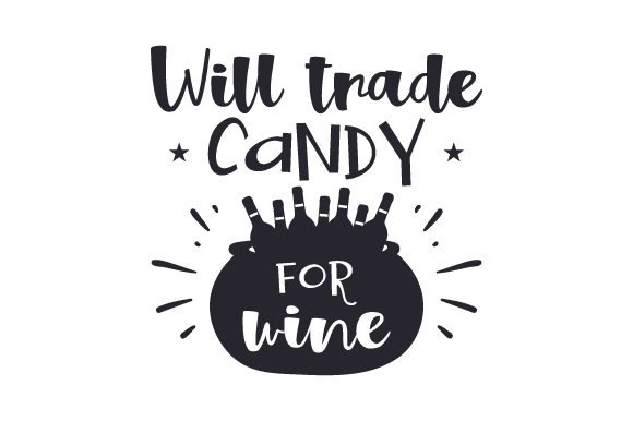 Download Free Will Trade Candy For Wine Svg Cut File By Creative Fabrica for Cricut Explore, Silhouette and other cutting machines.