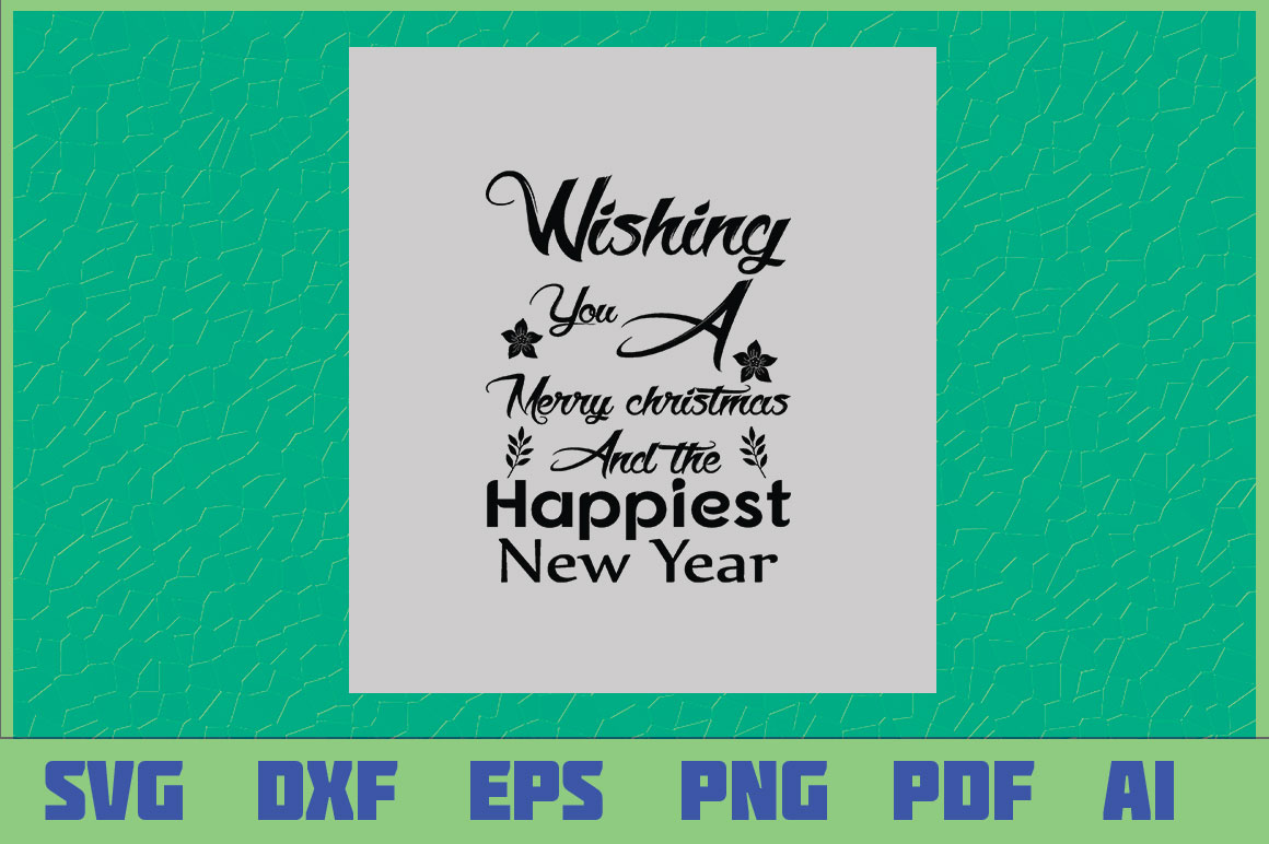 Download Free Wishing You A Merry Christmas And The Happiest New Year Grafico for Cricut Explore, Silhouette and other cutting machines.