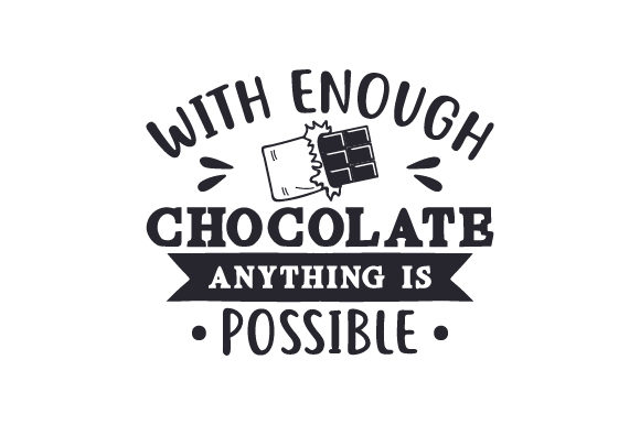 With Enough Chocolate Anything is Possible Quotes Craft Cut File By Creative Fabrica Crafts - Image 1