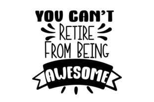 You Can't Retire from Being Awesome Arbeit Plotterdatei von Creative Fabrica Crafts