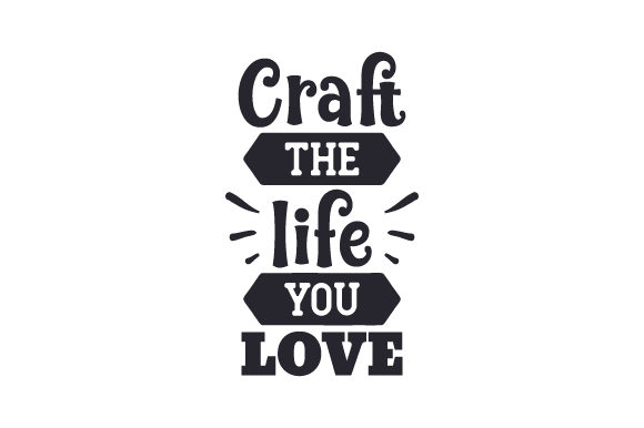 Download Free Craft The Life You Love Svg Cut File By Creative Fabrica Crafts for Cricut Explore, Silhouette and other cutting machines.