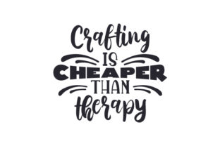 Crafting is Cheaper Than Therapy Hobbies Craft Cut File By Creative Fabrica Crafts