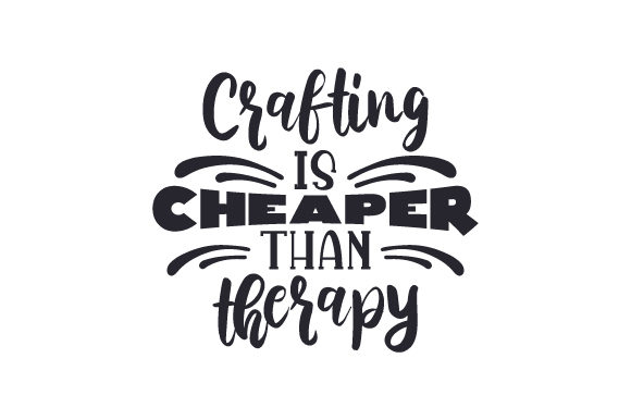 Crafting is Cheaper Than Therapy Aficiones Archivo de Corte Craft Por Creative Fabrica Crafts