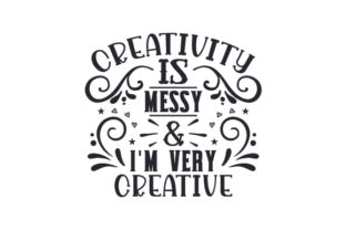 Creativity is Messy & I'm Very Creative Craft Design By Creative Fabrica Crafts