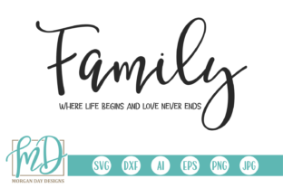 Family Where Life Begins Love Never Ends Graphic By Morgan Day Designs