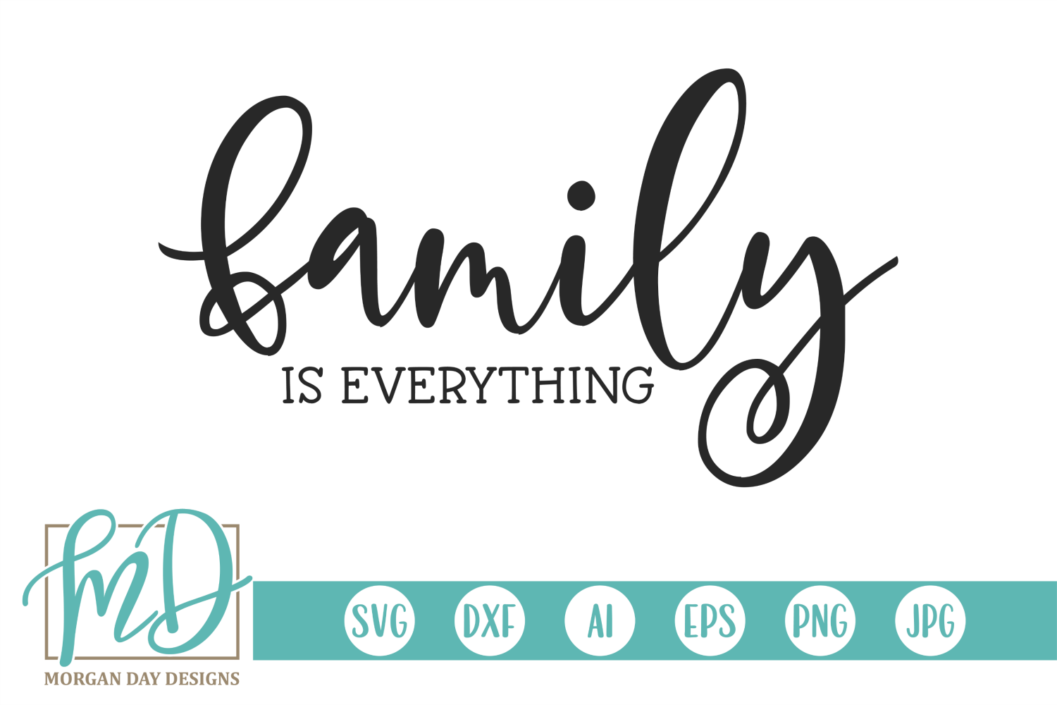 Download Free Family Is Everything Graphic By Morgan Day Designs Creative for Cricut Explore, Silhouette and other cutting machines.