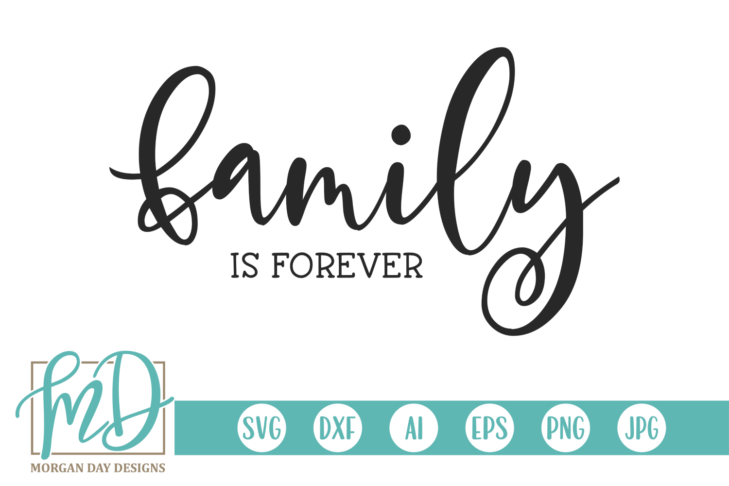 Download Free Family Is Forever Graphic By Morgan Day Designs Creative Fabrica for Cricut Explore, Silhouette and other cutting machines.