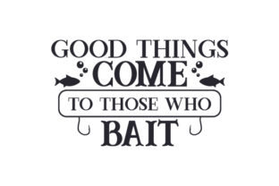 Good Things Come to Those Who Bait Craft Design By Creative Fabrica Crafts