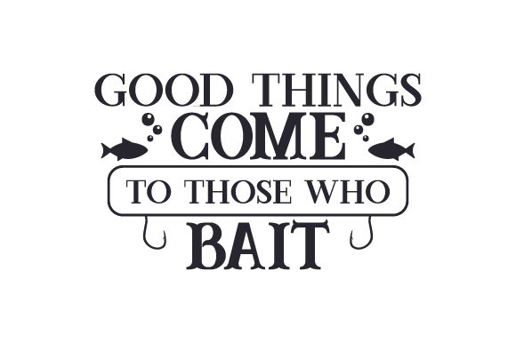 Good Things Come to Those Who Bait Hobbies Craft Cut File By Creative Fabrica Crafts - Image 1