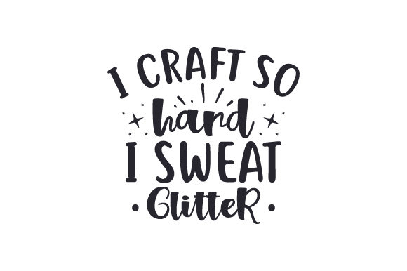 Download Free I Craft So Hard I Sweat Glitter Svg Cut File By Creative Fabrica for Cricut Explore, Silhouette and other cutting machines.