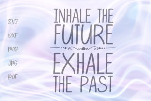 Download Free Inhale The Future Exhale The Past Graphic By Digitals By Hanna for Cricut Explore, Silhouette and other cutting machines.
