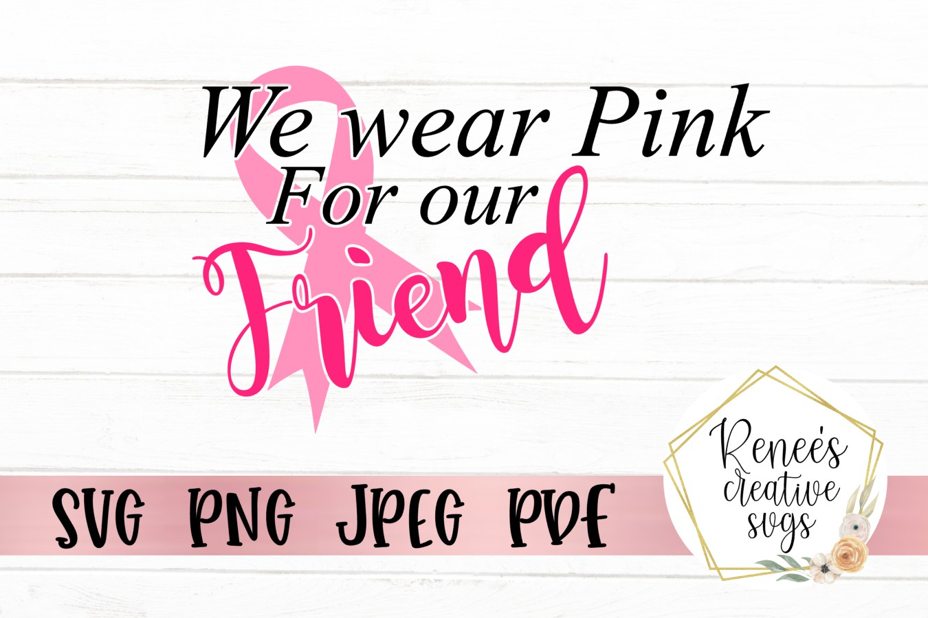 Download Free We Wear Pink For Our Friend Graphic By Reneescreativesvgs for Cricut Explore, Silhouette and other cutting machines.