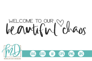 Download Free Welcome To Our Beautiful Chaos Graphic By Morgan Day Designs for Cricut Explore, Silhouette and other cutting machines.