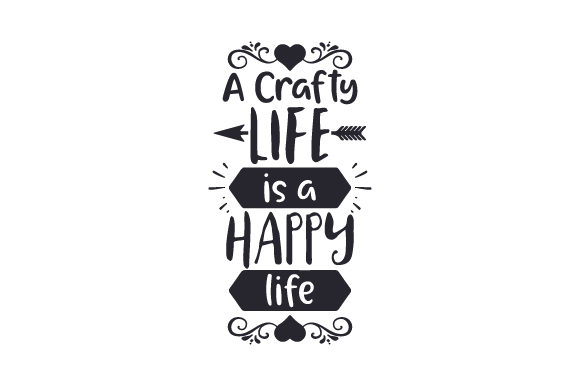 A Crafty Life is a Happy Life Hobbies Craft Cut File By Creative Fabrica Crafts