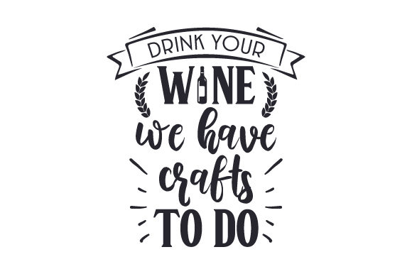 Download Free Drink Your Wine We Have Crafts To Do Svg Cut File By Creative for Cricut Explore, Silhouette and other cutting machines.